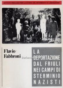 Flavio Fabbroni. La deportazione dal Friuli nei campi di sterminio nazisti